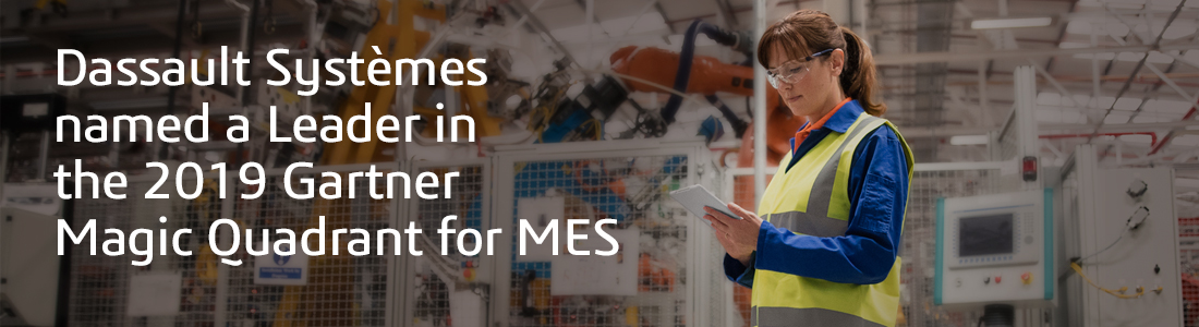 Dassault Systèmes recognised as a LEADER for third year in a row in the 2019 Gartner Magic Quadrant for MES Report